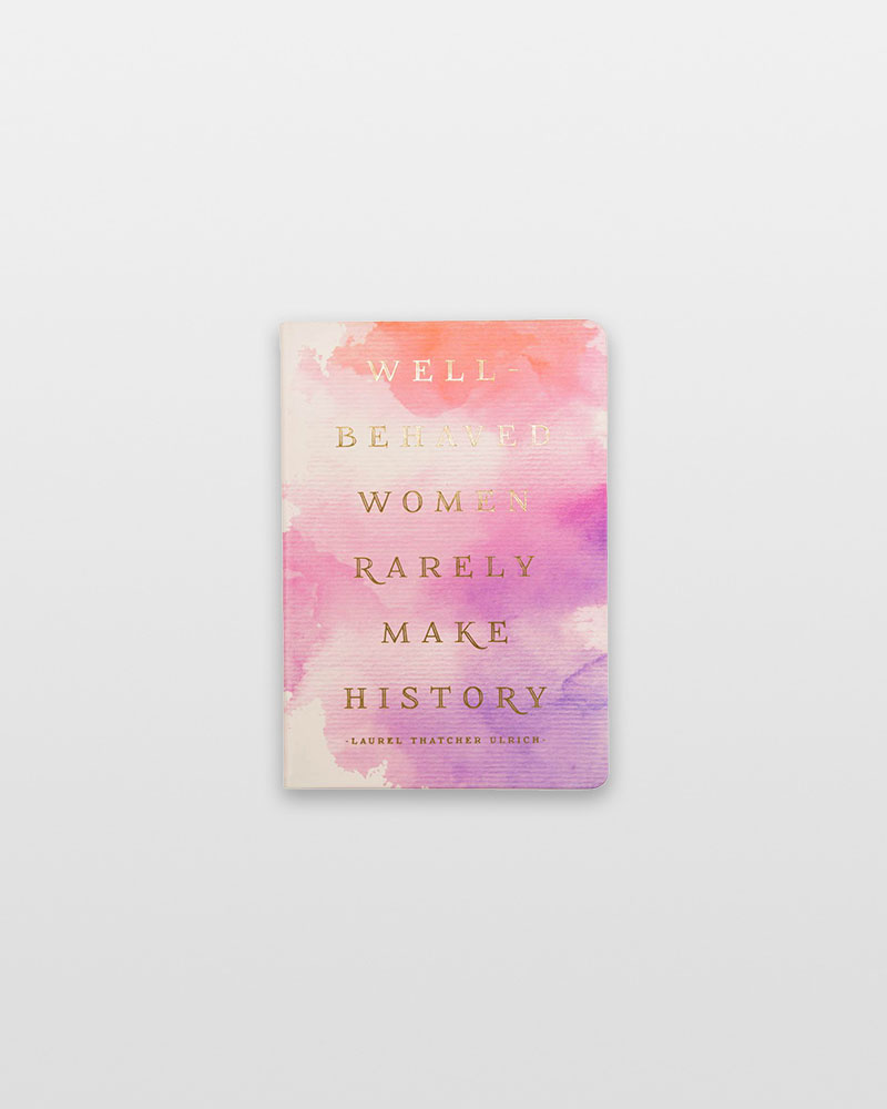 Eccolo Well-Behaved Women Rarely Make History Journal