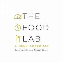 J. Kenji Lopez-Alt The Food Lab: Better Home Cooking Through Science (Hardcover)