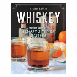 Michael Dietsch Whiskey: A Spirited Story with 75 Classic and Original Cocktails (Hardcover)