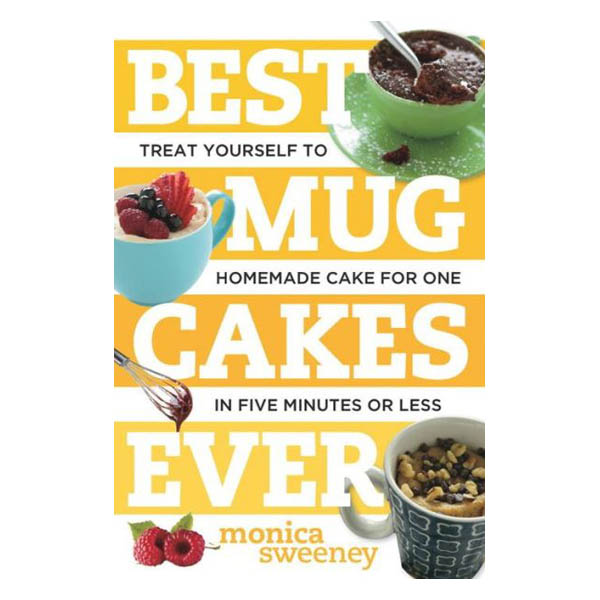 Monica Sweeney Best Mug Cakes Ever: Treat Yourself to Homemade Cake for One In Five Minutes or Less (Paperback)