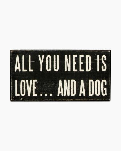 All You Need...Dog Wooden Box Sign