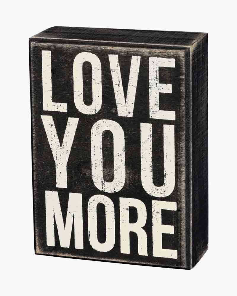Primitives by Kathy Love You More Wooden Box Sign