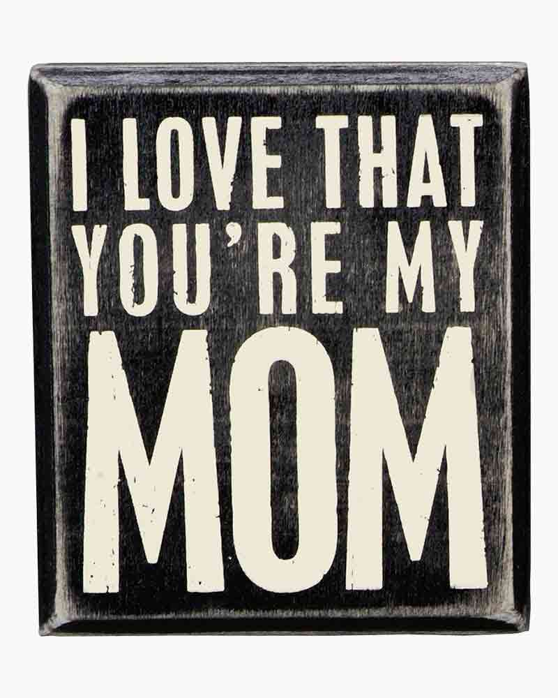 Primitives by Kathy You're My Mom Wooden Box Sign