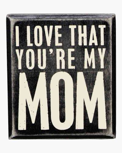 You're My Mom Wooden Box Sign