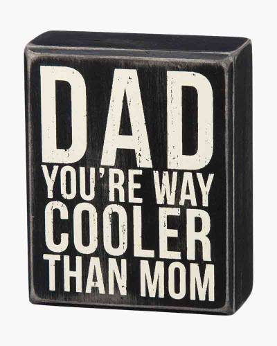 Dad Cooler Than Mom Wooden Box Sign