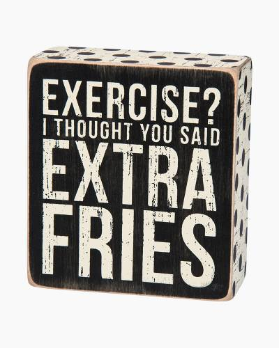 Exercise Extra Fries Wooden Box Sign