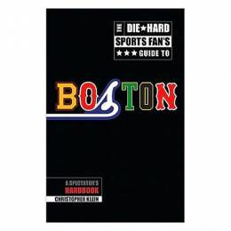 Christopher Klein The Die-Hard Sports Fan's Guide to Boston (Paperback)