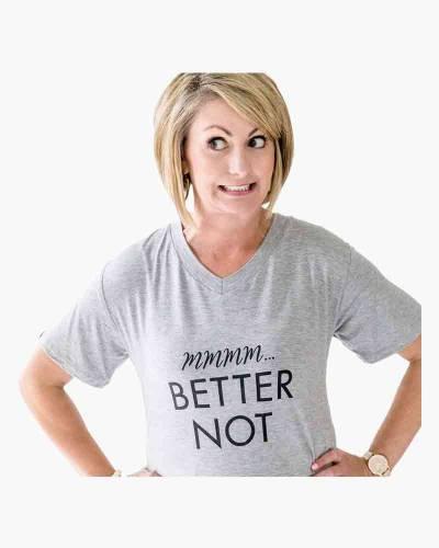 Mmmm...Better Not T-Shirt