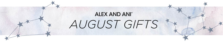 Alex and Ani August Gifts
