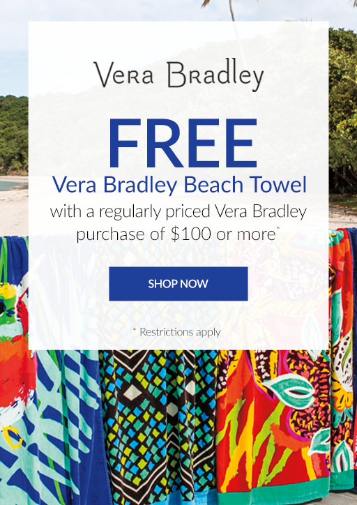 2FREE beach towel with $100 Vera Bradley purchase*