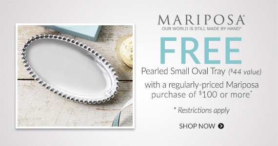 FREE oval tray with $100 Mariposa purchase*