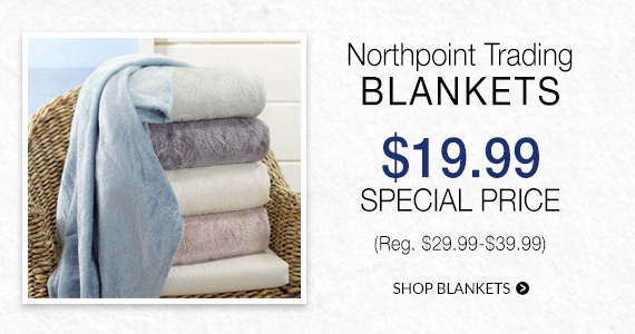 Northpoint blankets now $19.99*