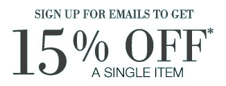 Sign up for emails today and receive a coupon for 15% off a single item. See details.